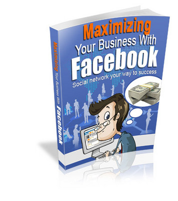 Product picture New Maximizing Your Business With Facebook (HOT ITEM)
